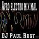 DJ Paul Rust - Afro Electro Minimal(Experimental Live Set)