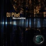 Like a Machine by DJ Pilot mp3 download