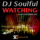 DJ Soulful - Watching(Club Extended Mix)