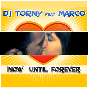 DJ Torny feat. Marco - Now until forever (ARC-Records Austria)