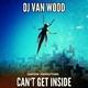 DJ Van Wood - Can't Get Inside
