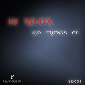 DJ Xilox - And Friends Ep (Sounds Diabolic)