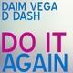 Daim Vega & D Dash Do It Again