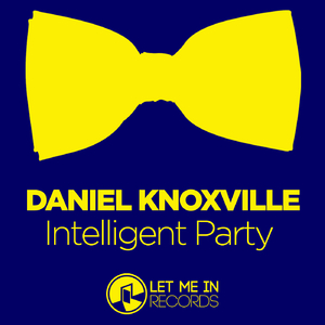 Daniel Knoxville - Intelligent Party (Let Me In Records)