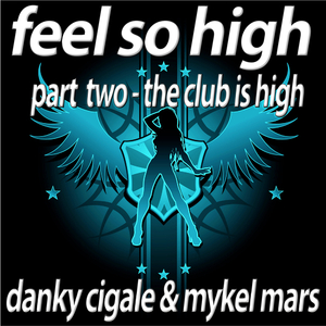 Danky Cigale & Mykel Mars - Feel so High - Part 2 The Club Is High (Bikini Sounds)
