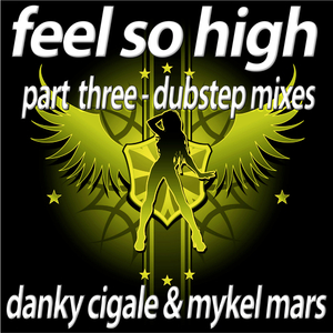 Danky Cigale & Mykel Mars - Feel so High - Part 3 The Dubstep Remixes (Bikini Sounds)
