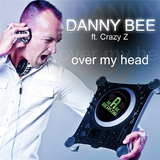 Over My Head by Danny Bee feat. Crazy Z mp3 downloads