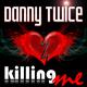 Danny Twice Killing Me