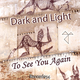Dark and Light - To See You Again