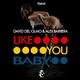 David del Olmo and Alex Barrera - Like You Baby