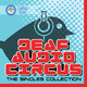 Deaf Audio Circus The Singles Collection
