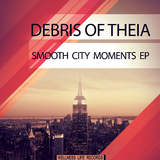 Smooth City Moments EP by Debris of Theia mp3 download