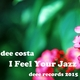 Dee Costa I Feel Your Jazz