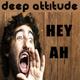 Deep Attitude Hey Ah