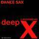Deep X - Dance Sax(Club Extended Mix)