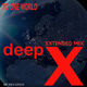 Deep X - To One World(Extended Mix)