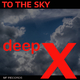 Deep X - To the Sky