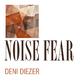 Deni Diezer Noise Fear