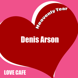 Denis Arson - Heavenly Tear (Love Cafe)