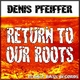 Denis Pfeiffer Return to Our Roots