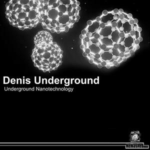 Denis Underground - Underground Nanotechnology (Rewashed Ldt)