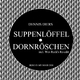 Dennis Diers Suppenloeffel / Dornröschen