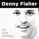Denny Fisher Un Etre D'amour