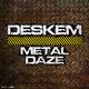 Deskem Metal Daze