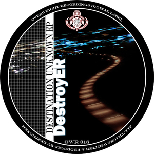 Destroyer - Destination Unknown Ep (Overweight Recordings)