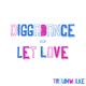 Diggadance Let Love