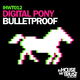 Digital Pony Bulletproof