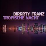 Tropische Nacht by Dirrrty Franz mp3 download