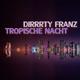 Dirrrty Franz Tropische Nacht