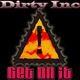 Dirty Inc Get On It