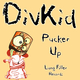 Divkid Pucker Up