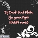 Dj Dark Feat White  You Gonna Fight 3 Shift Remix