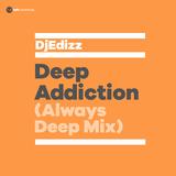 Deep Addiction(Always Deep Mix) by DjEdizz mp3 download