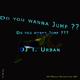 DjT.Urban do you wanna jump