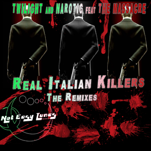 Dj Twilight & Narotic Feat. The Massacre  - Real Italian Killers - The Remixes (Not Easy Tunes)