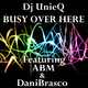 Dj Unieq Feat. Abm, Danibrasco, Yl, & Kg Superstar Busy Over Here