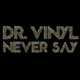 Dr. Vinyl Never Say Ep