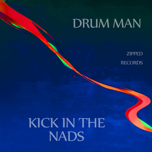 Drum Man - Kick in the Nadz (Zipped Records)