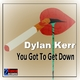 Dylan Kerr - You Got to Get Down
