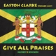 Easton Clarke (Singer Jay) Give All Praises