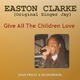 Easton Clarke (Singer Jay) Give All the Children Love