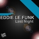 Eddie Le Funk Last Night