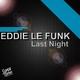 Eddie Le Funk Last Night