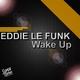Eddie Le Funk Wake Up