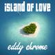 Eddy Chrome - Island of Love