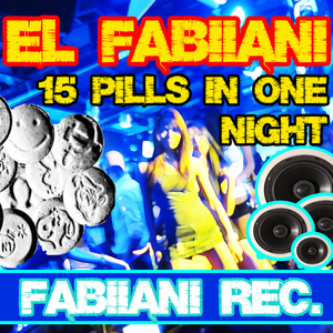 El Fabiiani - 15 Pills in One Night (Fabiiani Records)